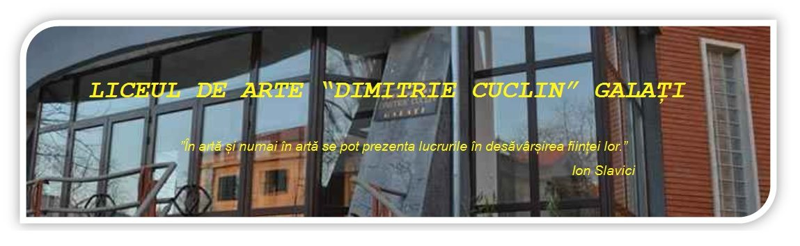 "LICEUL DE ARTE ""DIMITRIE CUCLIN"" GALATI"